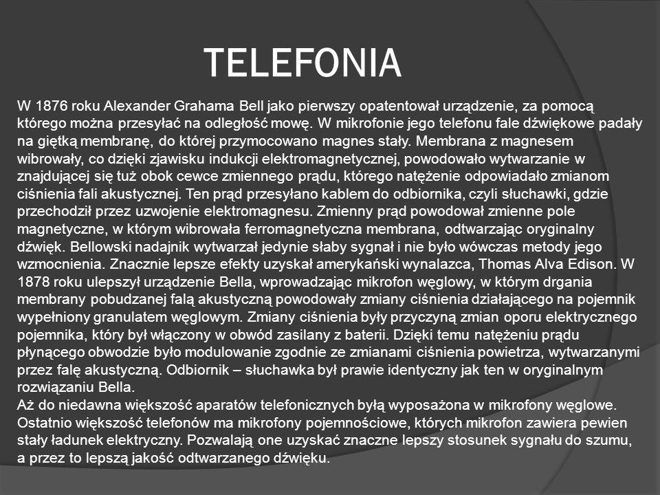 TELEFONIA W 1876 roku Alexander Grahama Bell jako pierwszy opatentował urządzenie, za pomocą którego można przesyłać na odległość mowę. W mikrofonie j