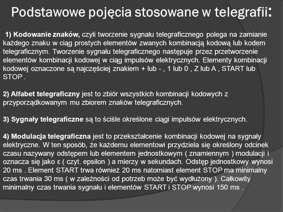 Podstawowe pojęcia stosowane w telegrafii : 1) Kodowanie znaków, czyli tworzenie sygnału telegraficznego polega na zamianie każdego znaku w ciąg prost