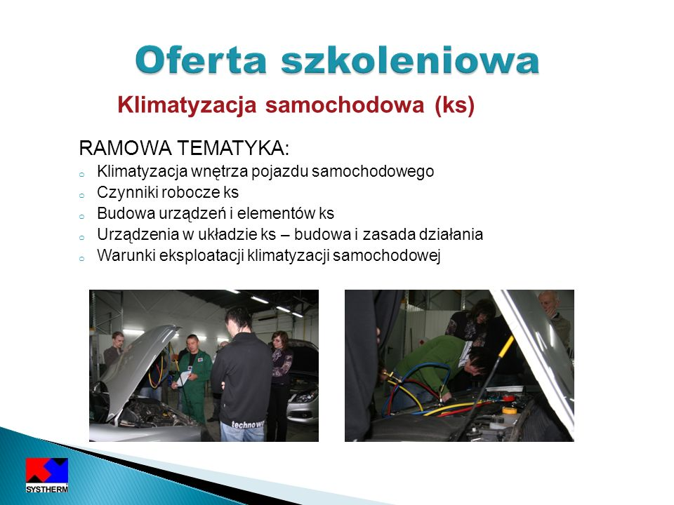 Klimatyzacja samochodowa (ks) RAMOWA TEMATYKA: o Klimatyzacja wnętrza pojazdu samochodowego o Czynniki robocze ks o Budowa urządzeń i elementów ks o U