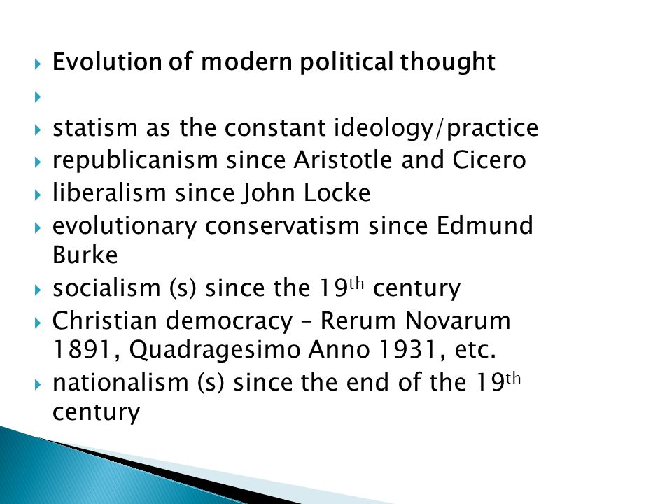 Evolution of modern political thought statism as the constant ideology/practice republicanism since Aristotle and Cicero liberalism since John Locke e