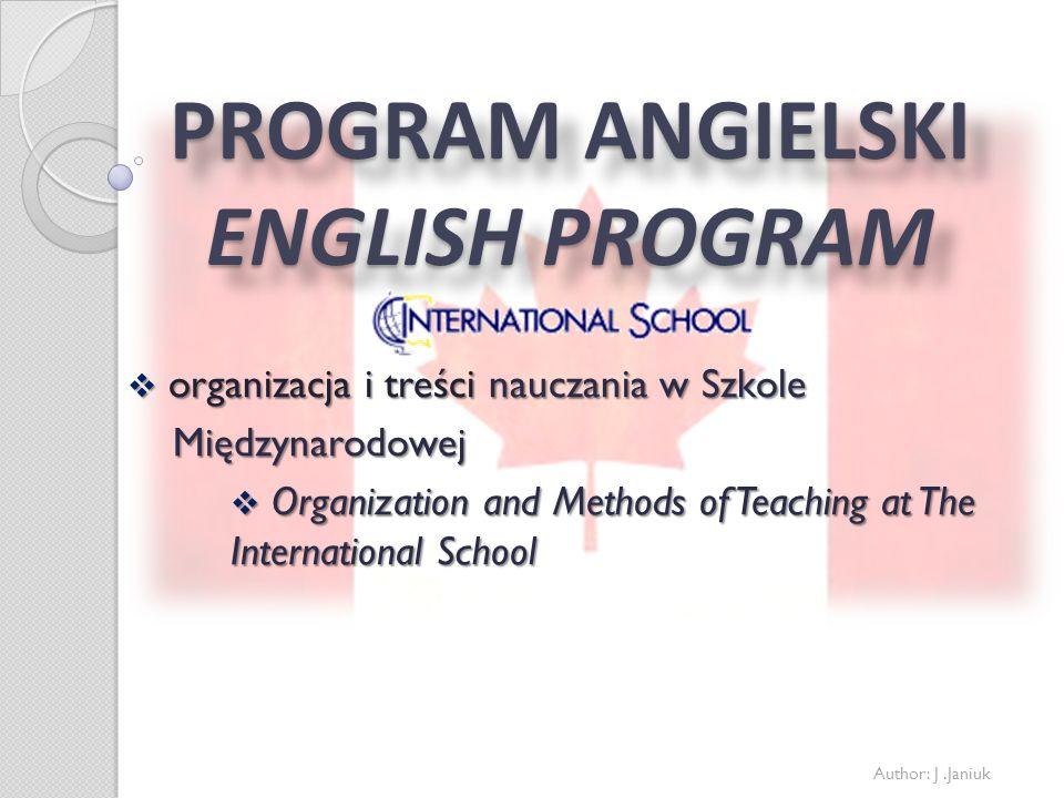 PROGRAM ANGIELSKI ENGLISH PROGRAM organizacja i treści nauczania w Szkole organizacja i treści nauczania w Szkole Międzynarodowej Międzynarodowej Orga