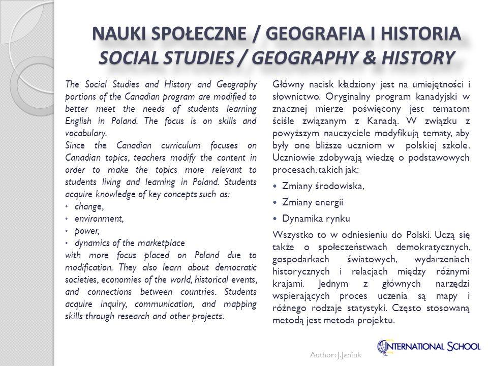 NAUKI SPOŁECZNE / GEOGRAFIA I HISTORIA SOCIAL STUDIES / GEOGRAPHY & HISTORY Główny nacisk kładziony jest na umiejętności i słownictwo. Oryginalny prog