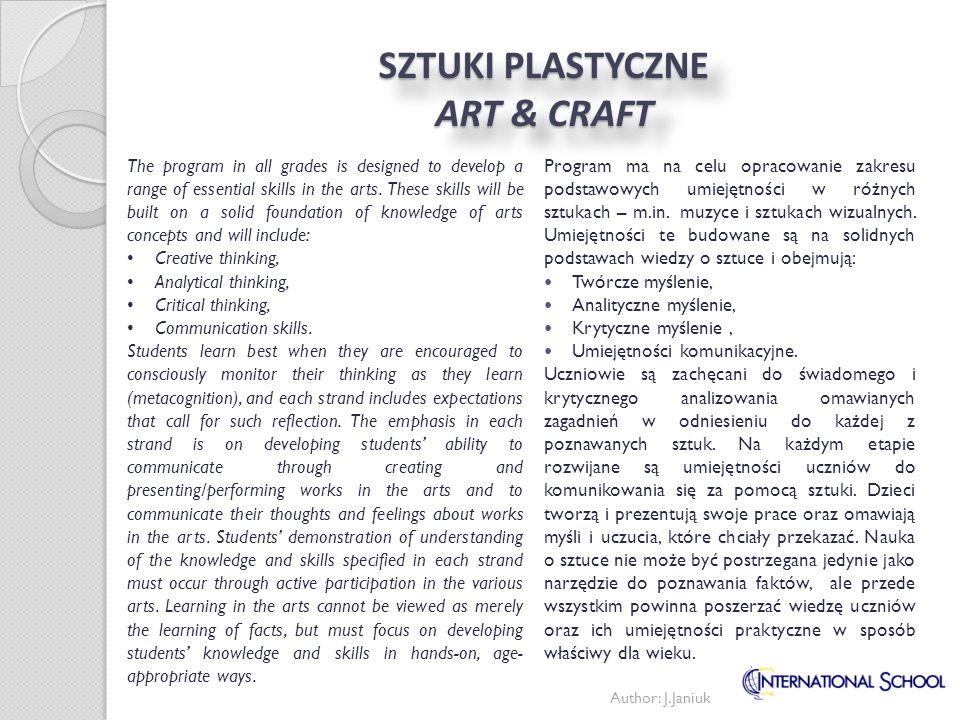 SZTUKI PLASTYCZNE ART & CRAFT Program ma na celu opracowanie zakresu podstawowych umiejętności w różnych sztukach – m.in. muzyce i sztukach wizualnych