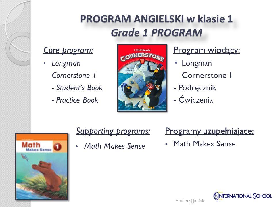 PROGRAM ANGIELSKI w klasie 1 Grade 1 PROGRAM Program wiodący: Longman Cornerstone 1 - Podręcznik - Ćwiczenia Programy uzupełniające: Math Makes Sense