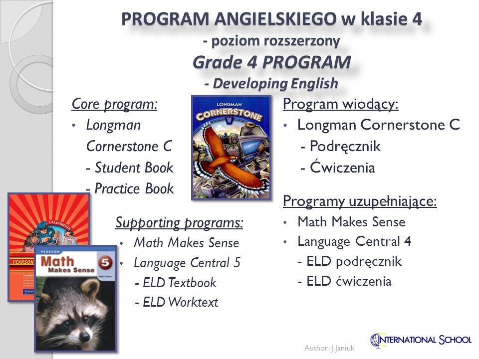 PROGRAM ANGIELSKIEGO w klasie 5 Grade 5 PROGRAM Author: J.Janiuk Program wiodący: Longman Keyrstone A - Podręcznik - Ćwiczenia Programy uzupełniające: Math Makes Sense Core program: Longman Keystone A - Student Book - Practice Book Supporting programs: Math Makes Sense