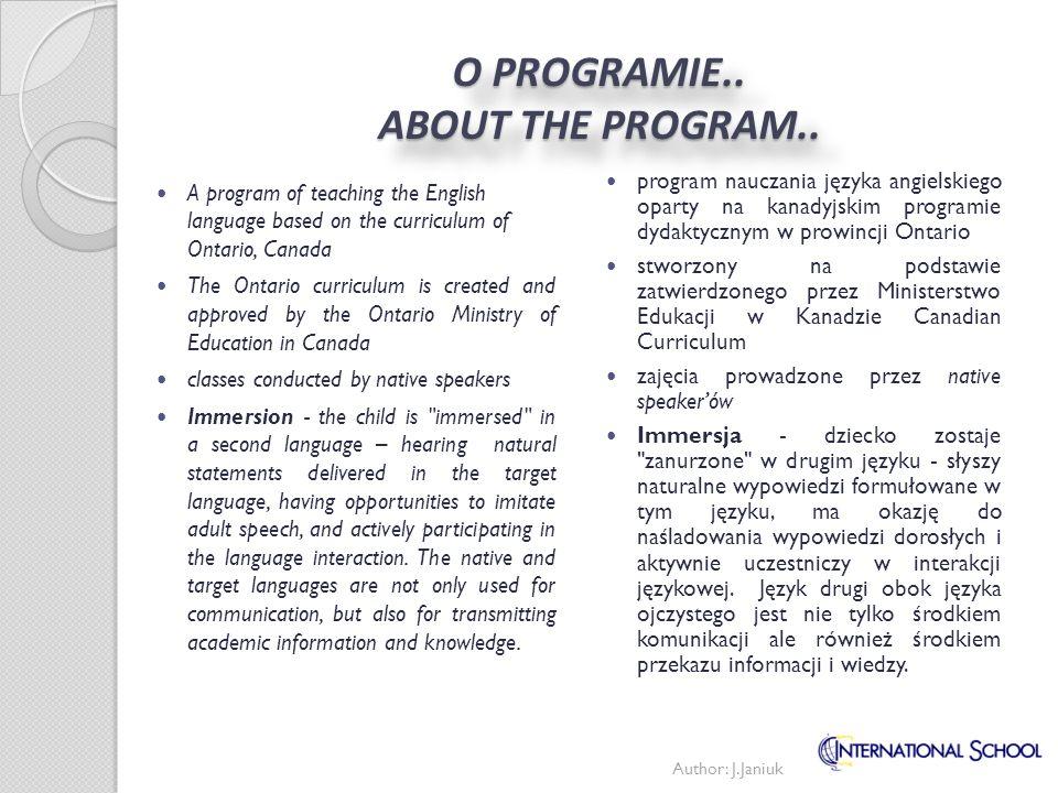 O PROGRAMIE.. ABOUT THE PROGRAM.. program nauczania języka angielskiego oparty na kanadyjskim programie dydaktycznym w prowincji Ontario stworzony na