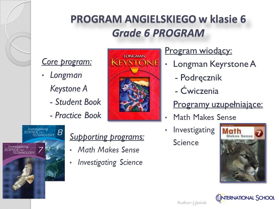 PROGRAM ANGIELSKIEGO w klasie 6 Grade 6 PROGRAM Author: J.Janiuk Program wiodący: Longman Keyrstone A - Podręcznik - Ćwiczenia Programy uzupełniające: