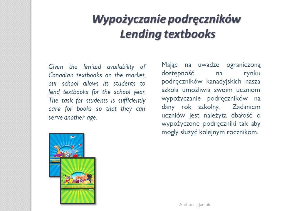 Author: J.Janiuk Wypożyczanie podręczników Lending textbooks Mając na uwadze ograniczoną dostępność na rynku podręczników kanadyjskich nasza szkoła um