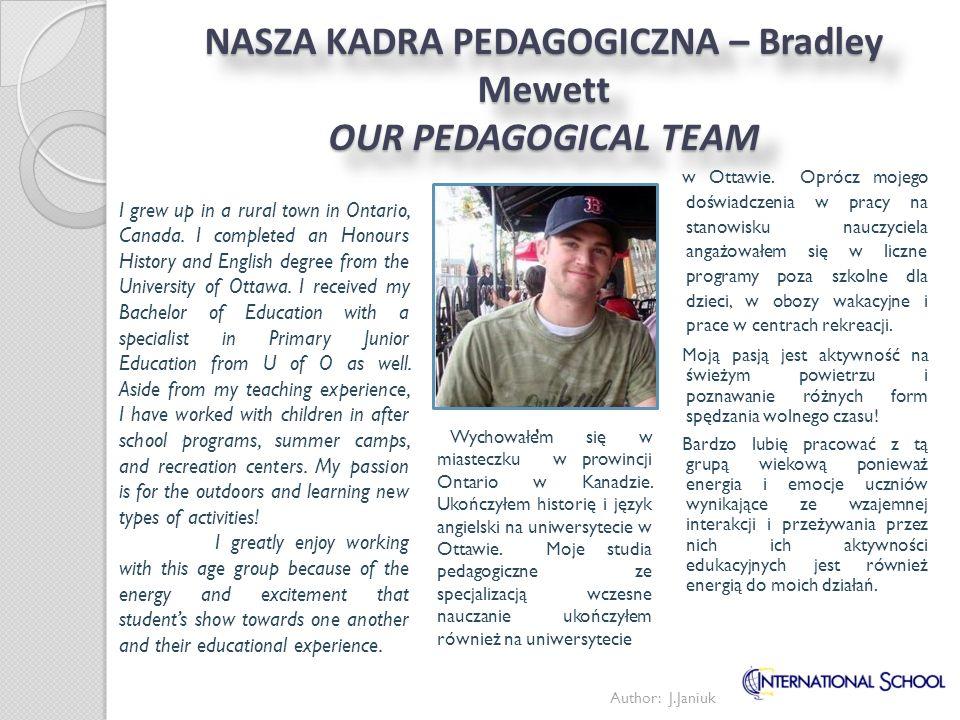 NASZA KADRA PEDAGOGICZNA – Bradley Mewett OUR PEDAGOGICAL TEAM Wychowałem się w miasteczku w prowincji Ontario w Kanadzie. Ukończyłem historię i język