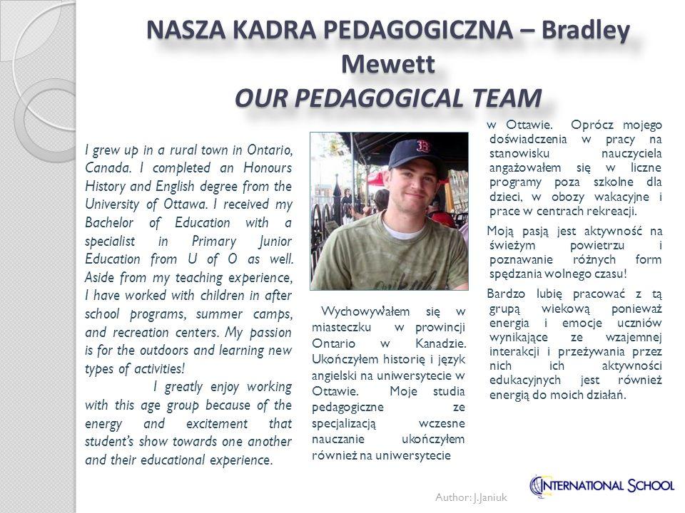 NASZA KADRA PEDAGOGICZNA – Bradley Mewett OUR PEDAGOGICAL TEAM Wychowywałem się w miasteczku w prowincji Ontario w Kanadzie. Ukończyłem historię i jęz