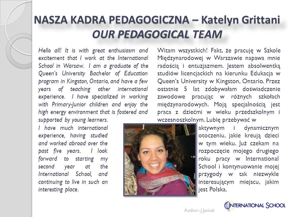 Author: J.Janiuk NASZA KADRA PEDAGOGICZNA – Katelyn Grittani OUR PEDAGOGICAL TEAM Witam wszystkich! Fakt, że pracuję w Szkole Międzynarodowej w Warsza