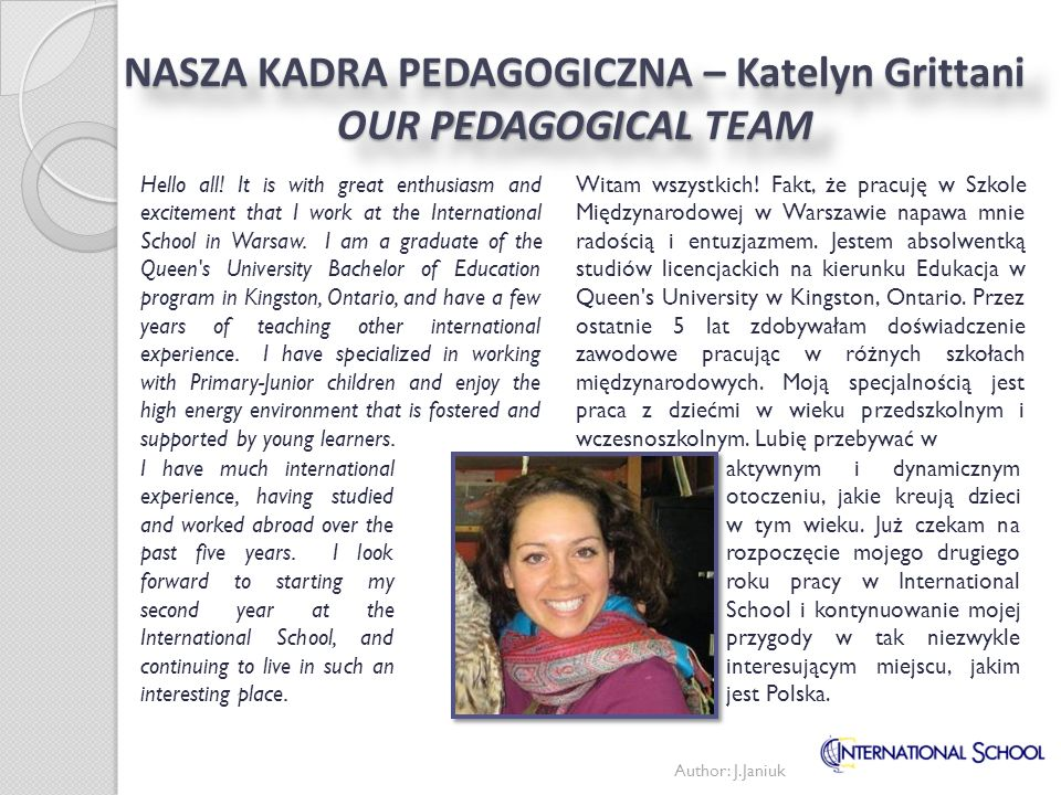 Author: J.Janiuk NASZA KADRA PEDAGOGICZNA – Katelyn Grittani OUR PEDAGOGICAL TEAM Witam wszystkich.