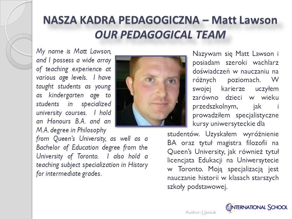 Author: J.Janiuk NASZA KADRA PEDAGOGICZNA – Matt Lawson OUR PEDAGOGICAL TEAM studentów. Uzyskałem wyróżnienie BA oraz tytuł magistra filozofii na Quee