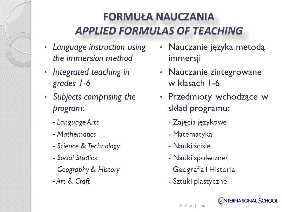 FORMUŁA NAUCZANIA APPLIED FORMULAS OF TEACHING Nauczanie języka metodą immersji Nauczanie zintegrowane w klasach 1-6 Przedmioty wchodzące w skład prog