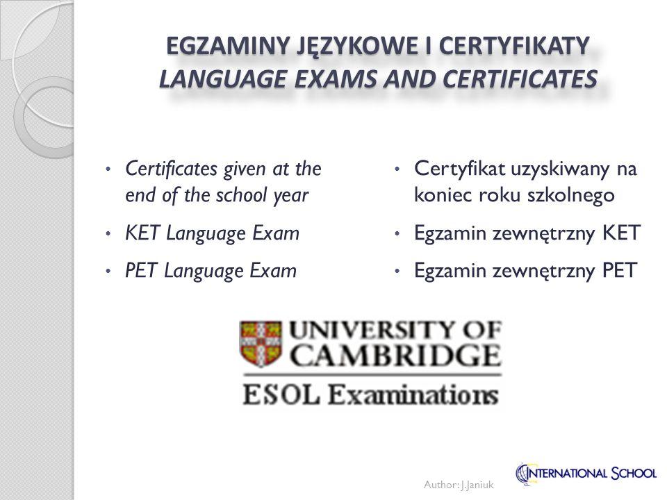 EGZAMINY JĘZYKOWE I CERTYFIKATY LANGUAGE EXAMS AND CERTIFICATES Certyfikat uzyskiwany na koniec roku szkolnego Egzamin zewnętrzny KET Egzamin zewnętrz