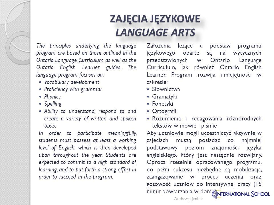ZAJĘCIA JĘZYKOWE LANGUAGE ARTS Założenia leżące u podstaw programu językowego oparte są na wytycznych przedstawionych w Ontario Language Curriculum, j