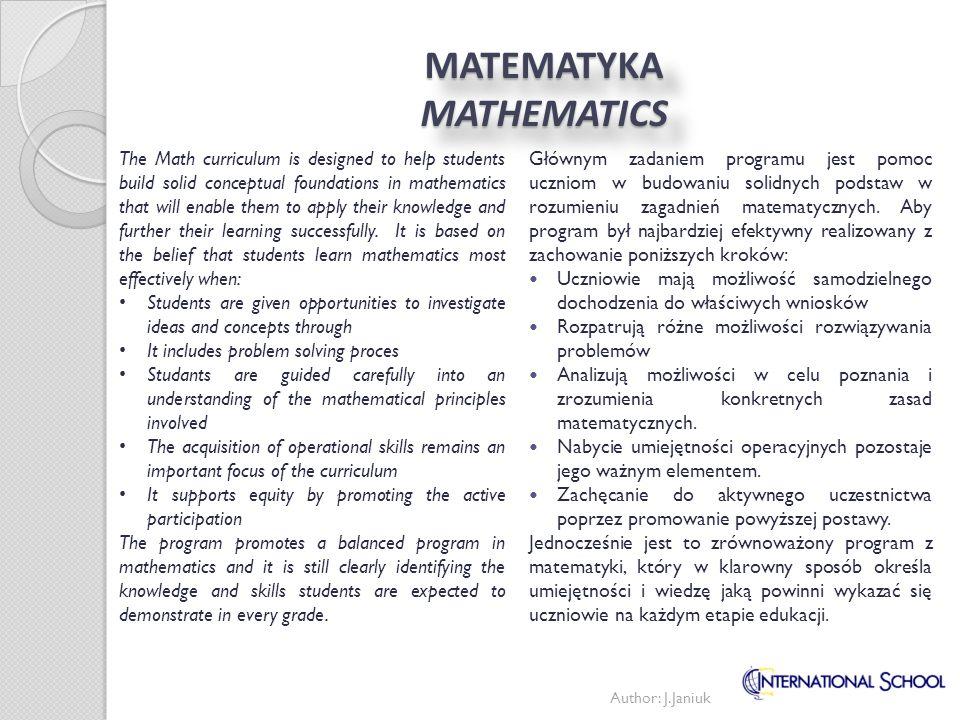 MATEMATYKA MATHEMATICS Głównym zadaniem programu jest pomoc uczniom w budowaniu solidnych podstaw w rozumieniu zagadnień matematycznych. Aby program b