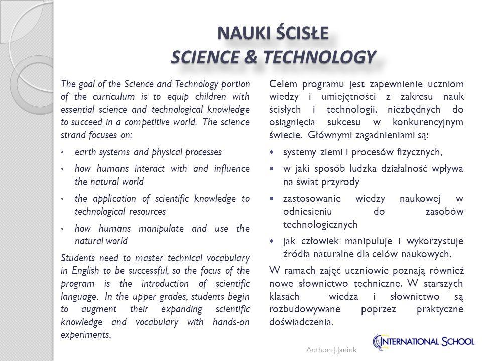 NAUKI ŚCISŁE SCIENCE & TECHNOLOGY Celem programu jest zapewnienie uczniom wiedzy i umiejętności z zakresu nauk ścisłych i technologii, niezbędnych do