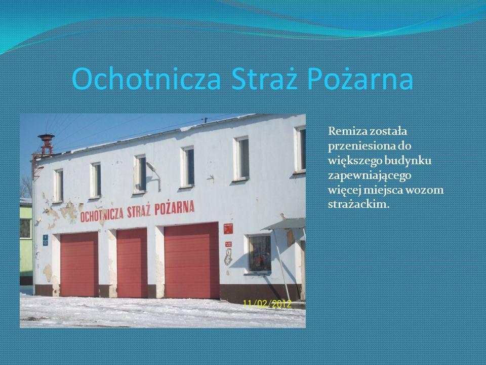 Ochotnicza Straż Pożarna Remiza została przeniesiona do większego budynku zapewniającego więcej miejsca wozom strażackim.