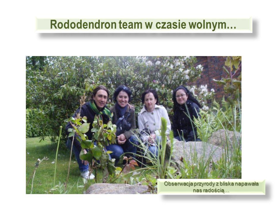 Rododendron team w czasie wolnym… Obserwacja przyrody z bliska napawała nas radością…
