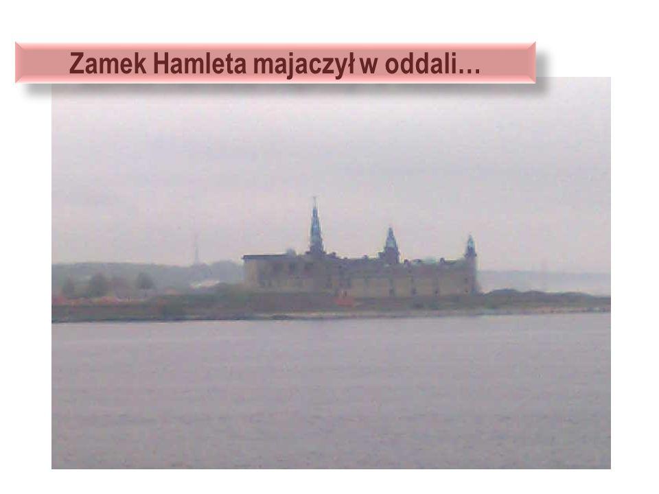 Zamek Hamleta majaczył w oddali…