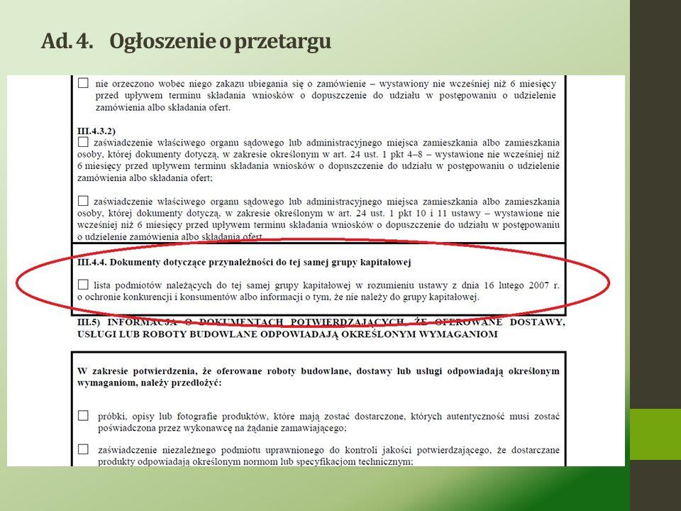 Ad. 4.Ogłoszenie o przetargu Obowiązuje nowe rozporządzenie w sprawie wzoru ogłoszenia o przetargu. Wprowadzono w nim nowy wymagany dokumenty, którego