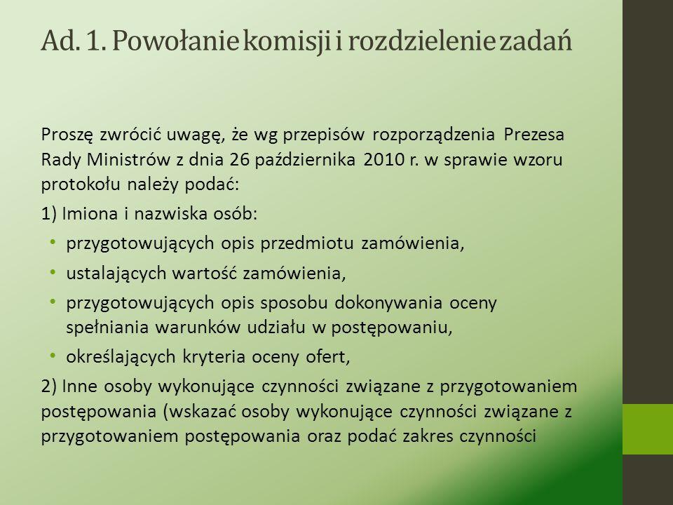 Ad. 1. Powołanie komisji i rozdzielenie zadań Obowiązki członków komisji będą wynikały: 1)z zakresu czynności pracownika 2)z regulaminu zamówień publi