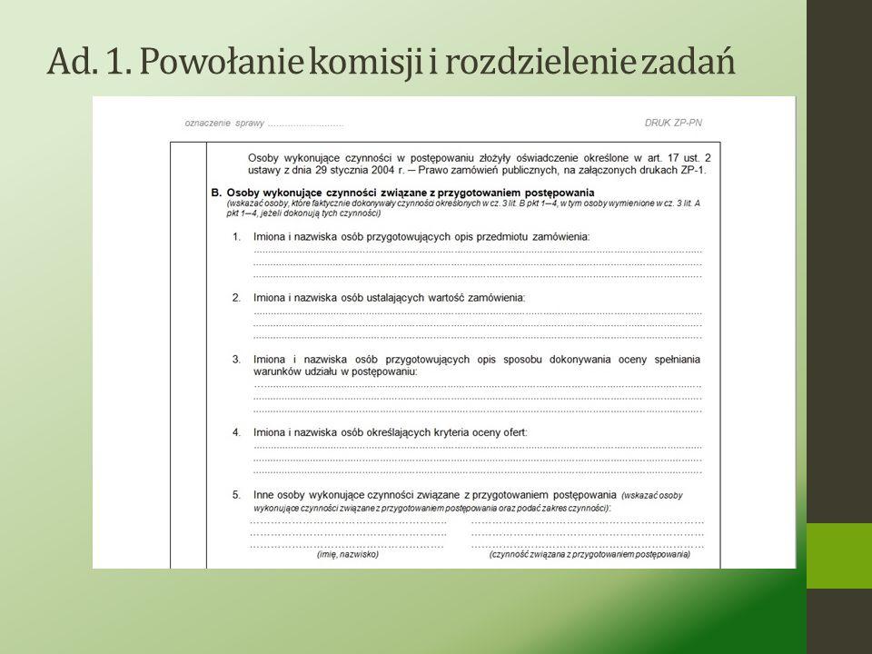 Ad. 1. Powołanie komisji i rozdzielenie zadań Proszę zwrócić uwagę, że wg przepisów rozporządzenia Prezesa Rady Ministrów z dnia 26 października 2010