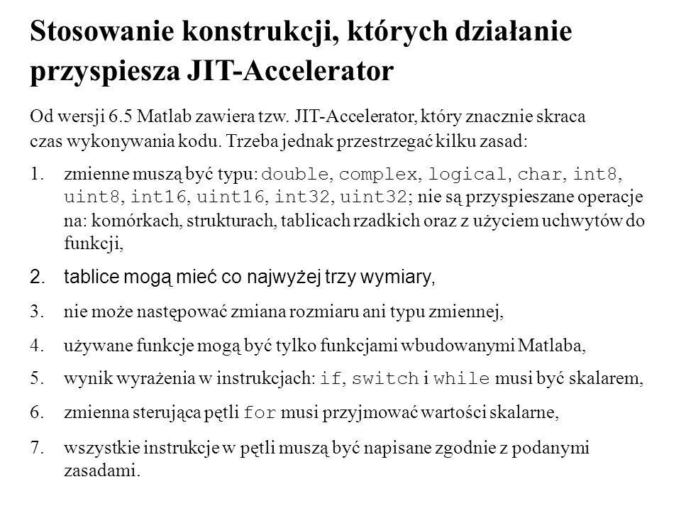 Stosowanie konstrukcji, których działanie przyspiesza JIT-Accelerator Od wersji 6.5 Matlab zawiera tzw. JIT-Accelerator, który znacznie skraca czas wy