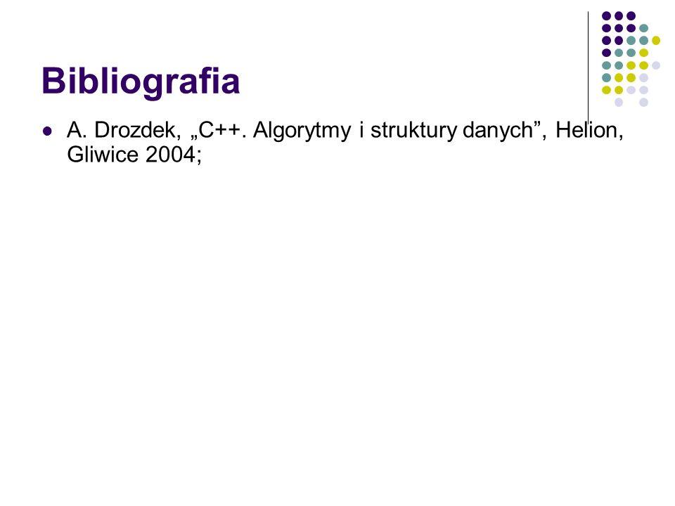 Bibliografia A. Drozdek, C++. Algorytmy i struktury danych, Helion, Gliwice 2004;