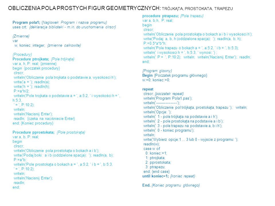 Program pola1; {Naglowek Program i nazwa programu} uses crt; {deklaracja biblioteki - m.in. do uruchomienia clrscr} {Zmienne} var w, koniec: integer;