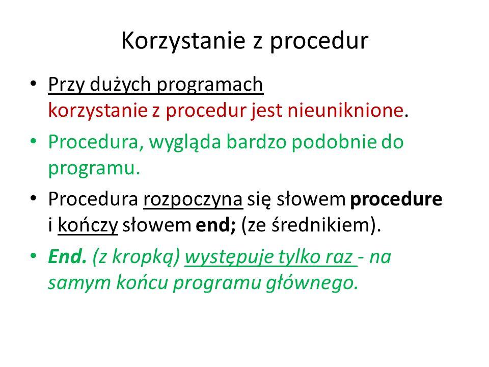 Korzystanie z procedur Przy dużych programach korzystanie z procedur jest nieuniknione. Procedura, wygląda bardzo podobnie do programu. Procedura rozp