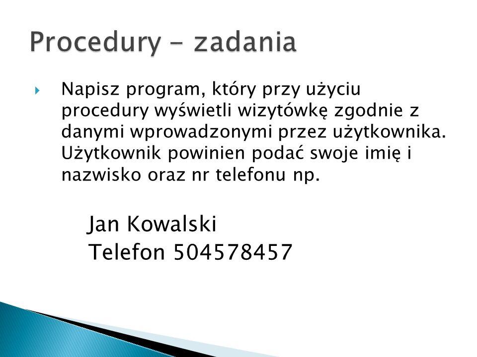 Napisz program, który przy użyciu procedury wyświetli wizytówkę zgodnie z danymi wprowadzonymi przez użytkownika. Użytkownik powinien podać swoje imię