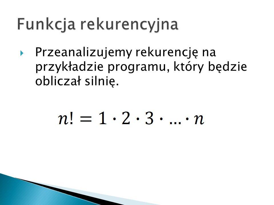 Przeanalizujemy rekurencję na przykładzie programu, który będzie obliczał silnię.