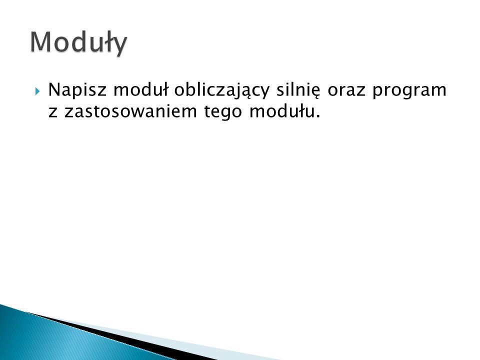 Napisz moduł obliczający silnię oraz program z zastosowaniem tego modułu.