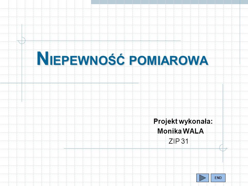 N IEPEWNOŚĆ POMIAROWA Projekt wykonała: Monika WALA ZIP 31 END