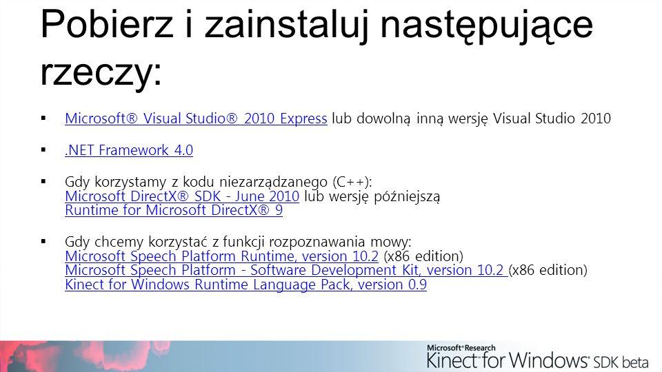 Pobierz i zainstaluj następujące rzeczy: Microsoft® Visual Studio® 2010 Express lub dowolną inną wersję Visual Studio 2010 Microsoft® Visual Studio® 2