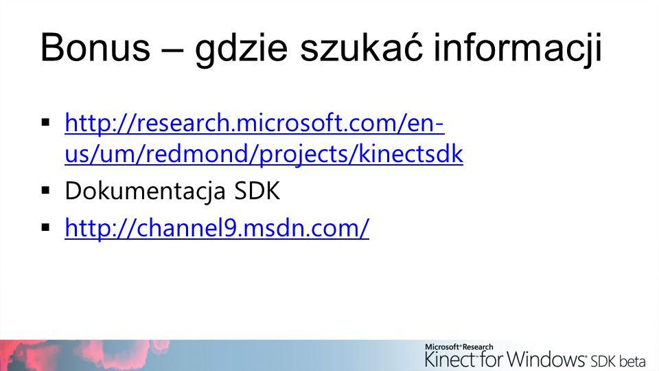 Bonus – gdzie szukać informacji http://research.microsoft.com/en- us/um/redmond/projects/kinectsdk http://research.microsoft.com/en- us/um/redmond/pro
