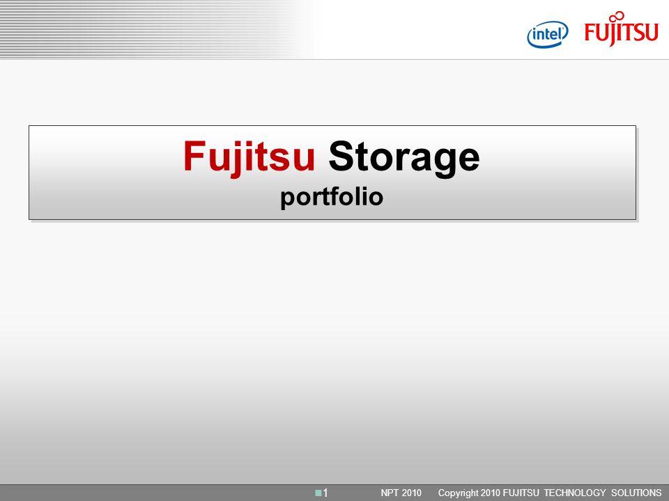 NPT 2010 Copyright 2010 FUJITSU TECHNOLOGY SOLUTIONS Fujitsu Storage portfolio 1