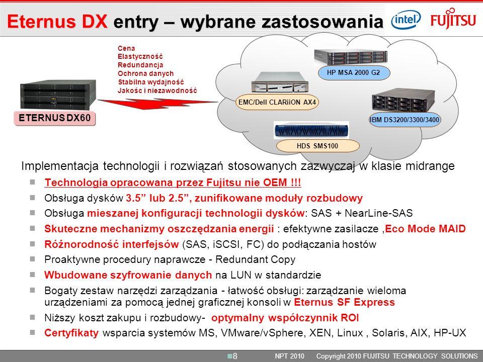 ETERNUS DX60 EMC/Dell CLARiiON AX4 HDS SMS100 HP MSA 2000 G2 IBM DS3200/3300/3400 Implementacja technologii i rozwiązań stosowanych zazwyczaj w klasie midrange Technologia opracowana przez Fujitsu nie OEM !!.