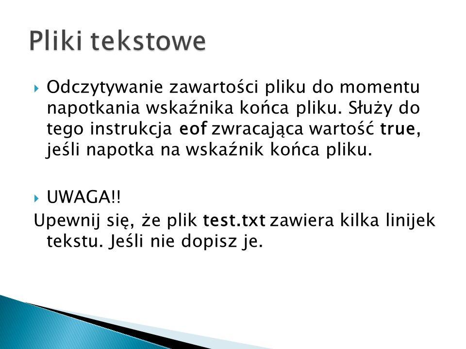 program odczyt; var Plik : Text; wers: String; begin assign(Plik, d:\tp\test.txt ); reset(Plik); repeat readln(plik,wers); writeln(wers); until eof(Plik); close(Plik); readln; end.