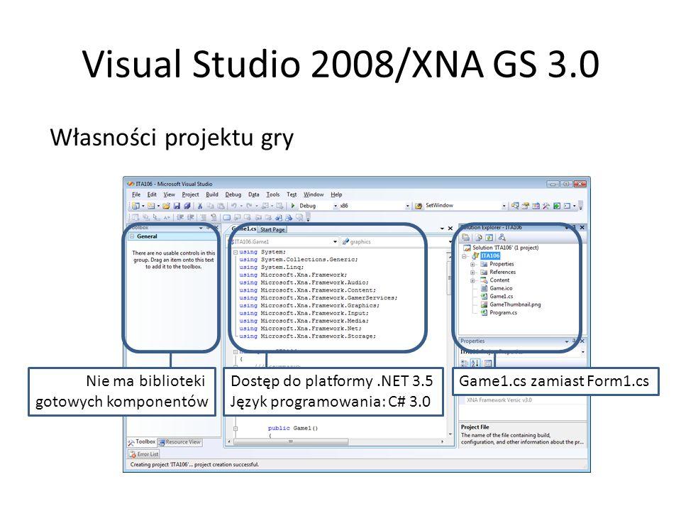 Visual Studio 2008/XNA GS 3.0 Plik Program.cs (analog z projektów WF) Plik Game1.cs (analog Form1.cs), klasa Game1 – pola typu GraphicsDeviceManager, SpriteBatch (pierwszy: kontrola okna gry, drugi: grafika 2D) – konstruktor – inicjacja pól klasy gry – metoda Initialize – inicjacja logiki gry – metody LoadContent/UnloadContent – zasoby gry (tekstury, modele, dźwięki)