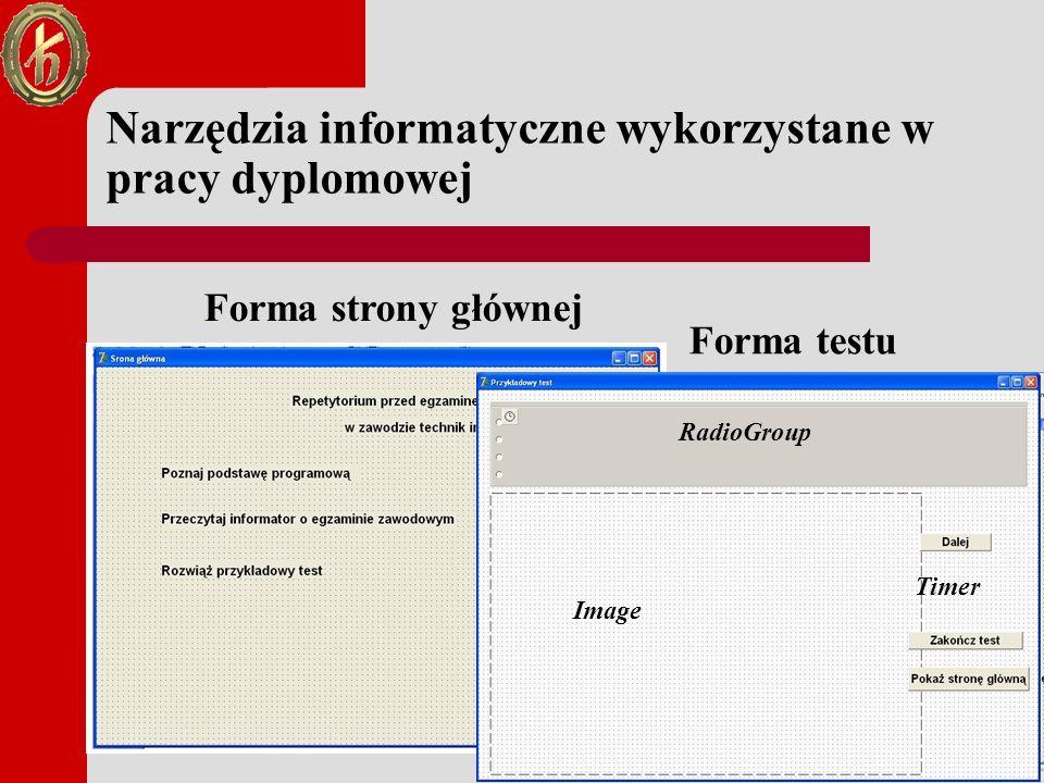 Narzędzia informatyczne wykorzystane w pracy dyplomowej Forma strony głównej Forma testu RadioGroup Image Timer