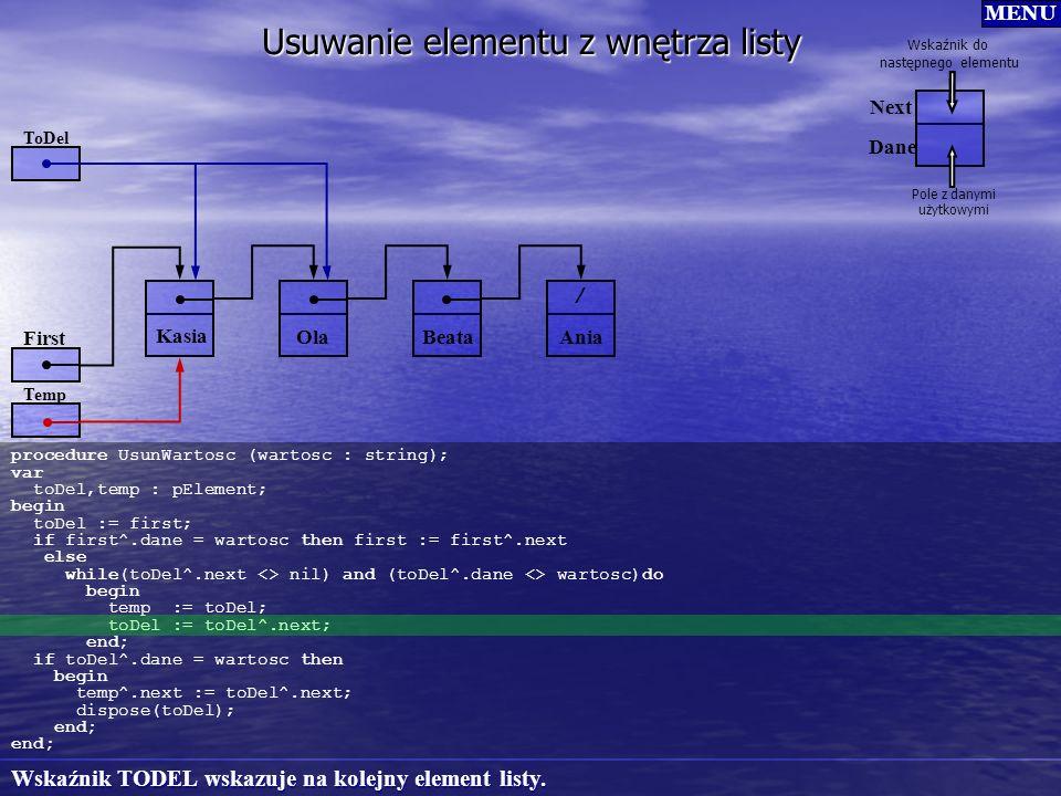 procedure UsunWartosc (wartosc : string); var toDel,temp : pElement; begin toDel := first; if first^.dane = wartosc then first := first^.next else whi