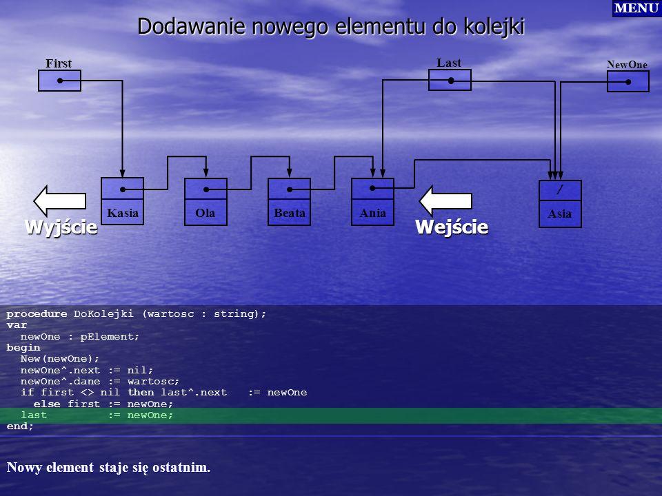 procedure DoKolejki (wartosc : string); var newOne : pElement; begin New(newOne); newOne^.next := nil; newOne^.dane := wartosc; if first <> nil then l
