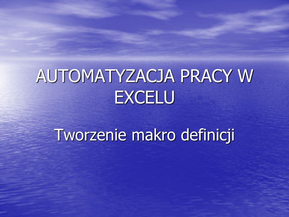 AUTOMATYZACJA PRACY W EXCELU Tworzenie makro definicji
