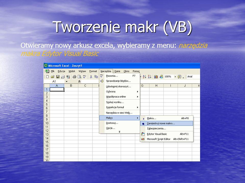 Tworzenie makr (VB) Otwieramy nowy arkusz excela, wybieramy z menu: narzędzia makra Edytor Visual Basic