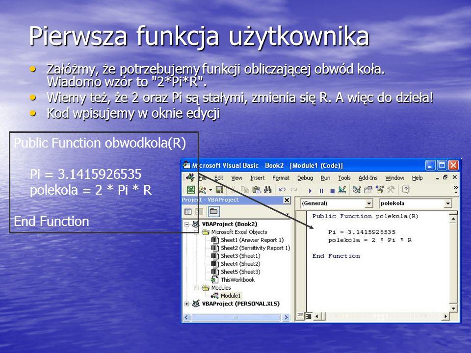 Pierwsza funkcja użytkownika Załóżmy, że potrzebujemy funkcji obliczającej obwód koła. Wiadomo wzór to