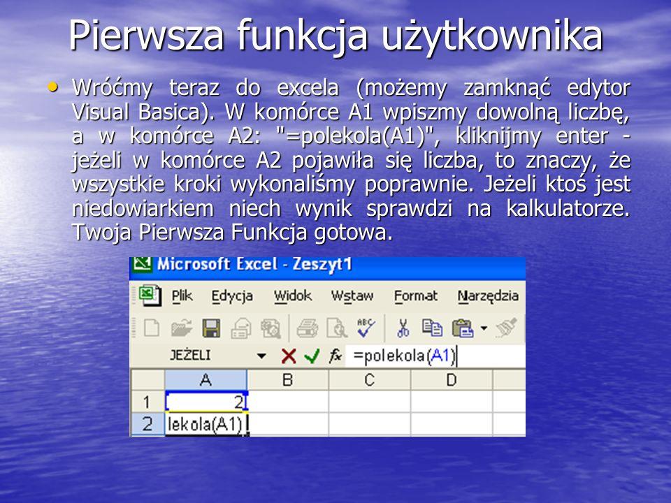 Pierwsza funkcja użytkownika Wróćmy teraz do excela (możemy zamknąć edytor Visual Basica). W komórce A1 wpiszmy dowolną liczbę, a w komórce A2: