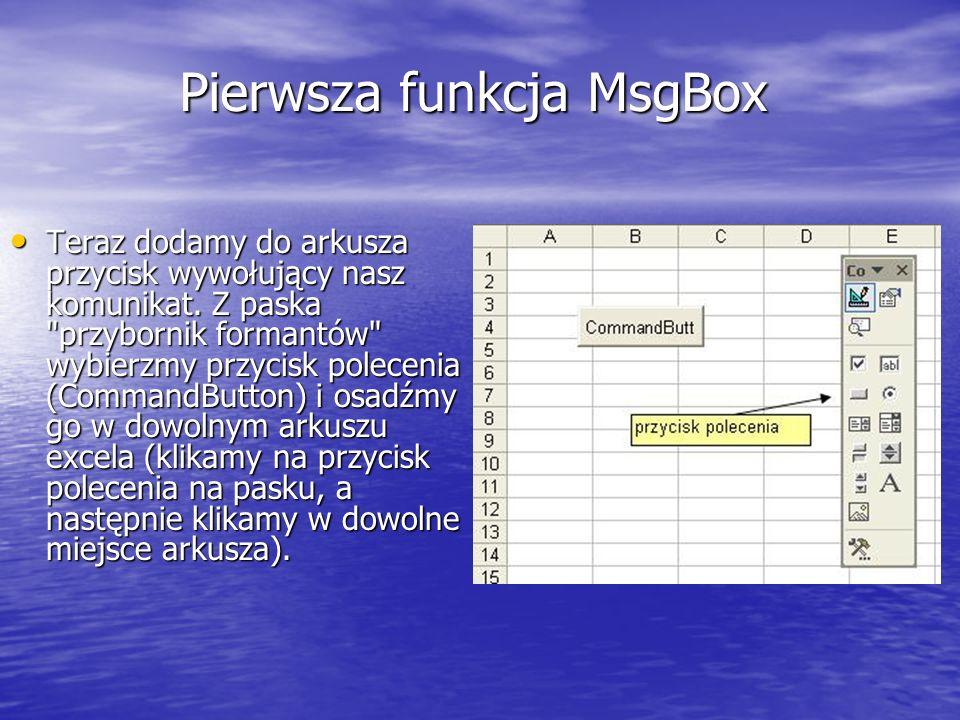 Pierwsza funkcja MsgBox Teraz dodamy do arkusza przycisk wywołujący nasz komunikat. Z paska